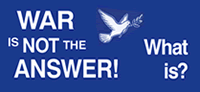 War Is Not The Answer! What Is? Link to the Friends Committee on National Legislation